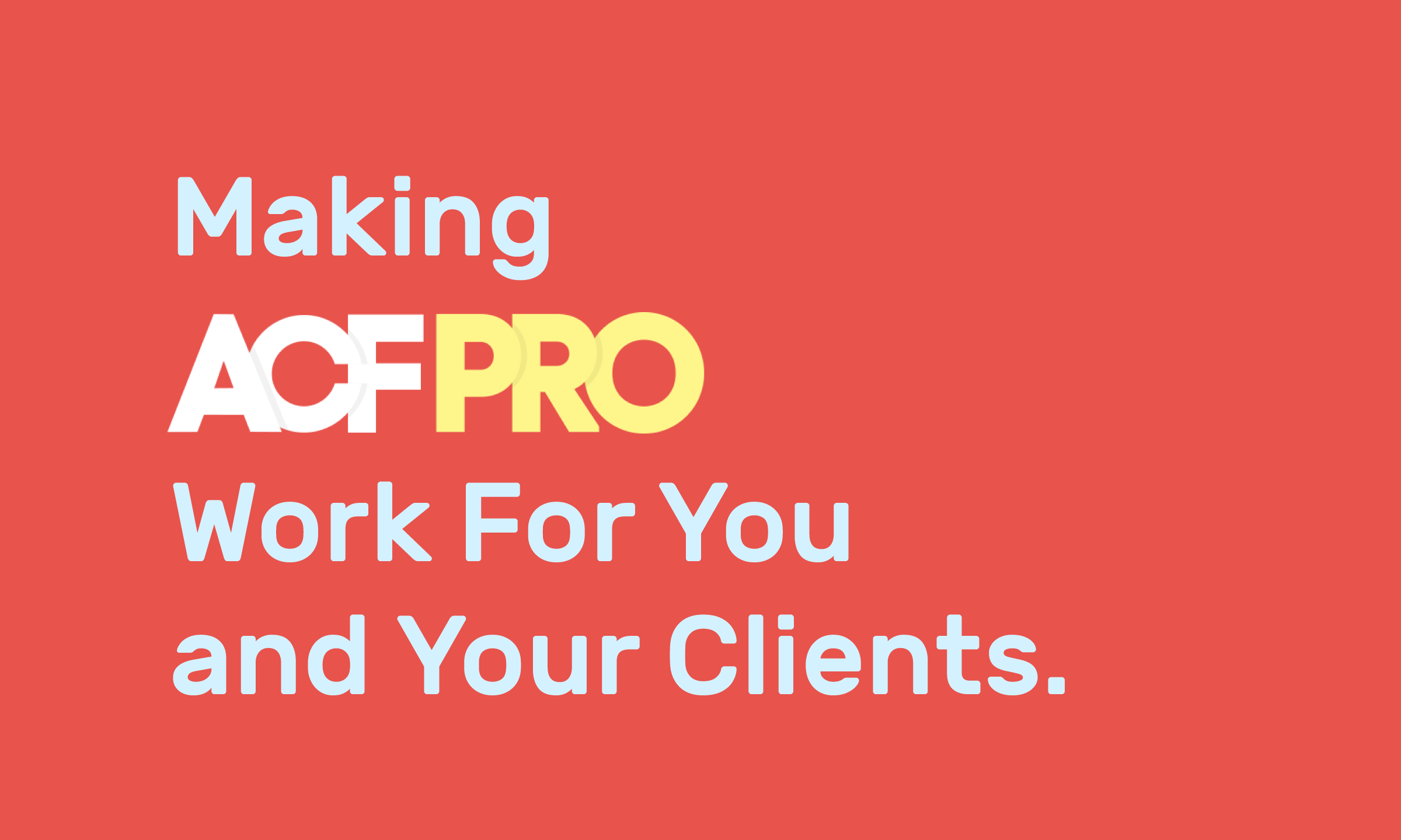Advanced Custom Fields - Making it work for you and your clients